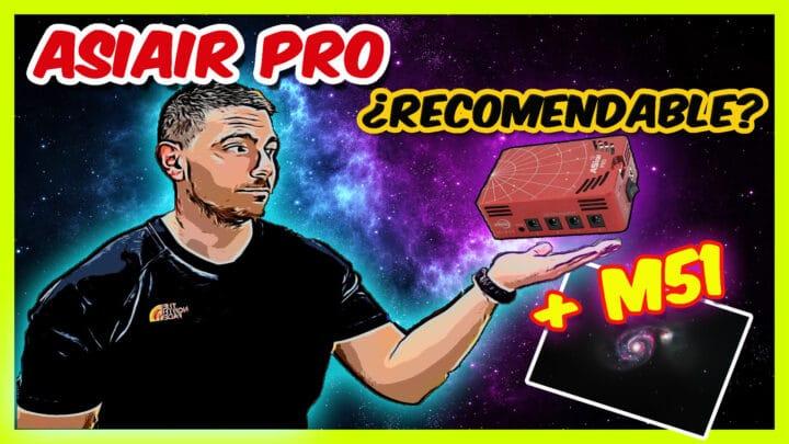 ASIAIR PRO |Unboxing y prueba con M51|