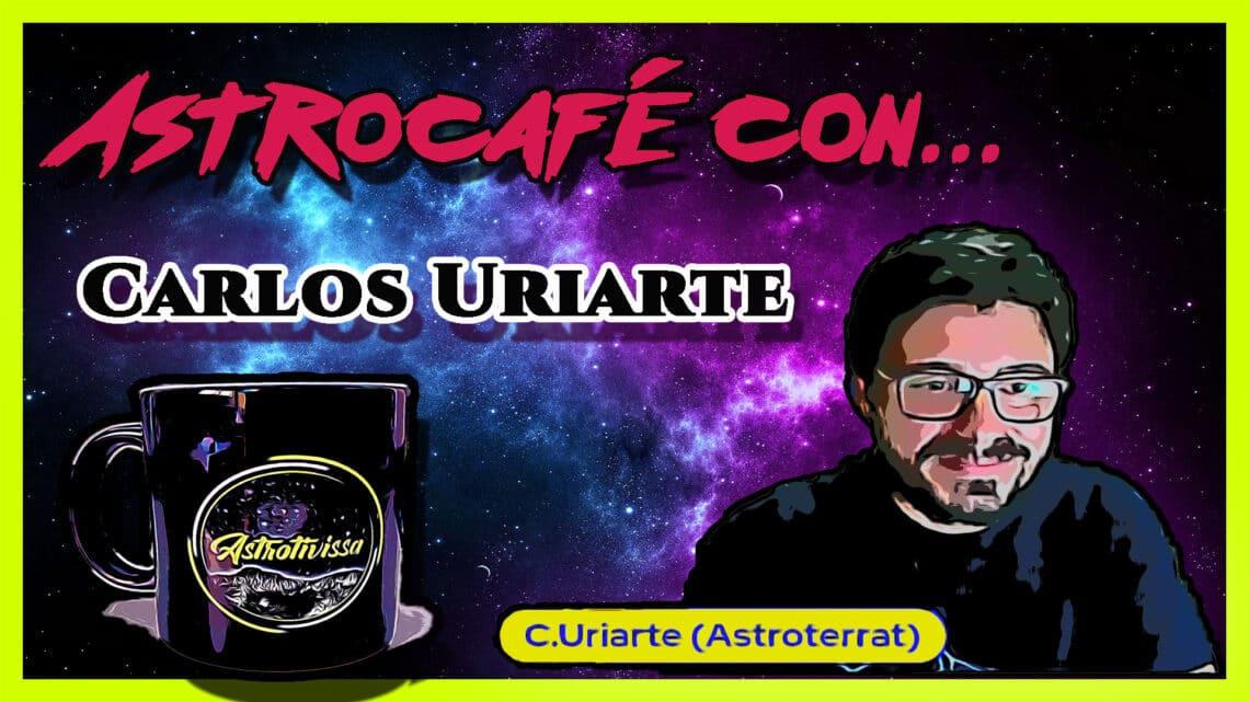 Astrocafé con… CARLOS URIARTE, astrofotografía sin secretos