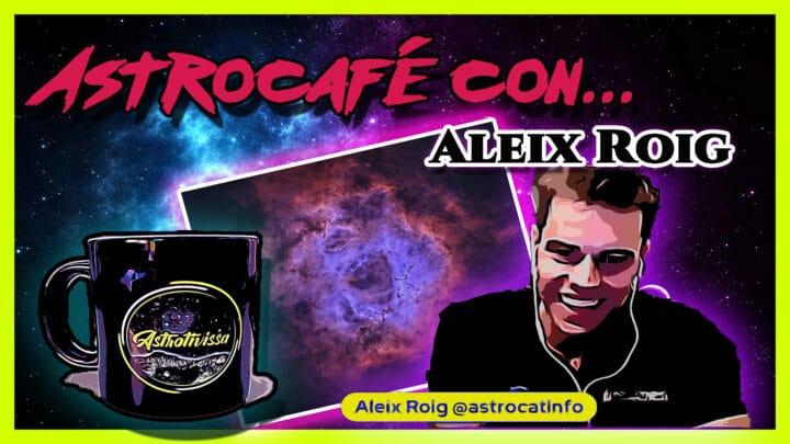 Astrocafé con… ALEIX ROIG | Astrofotografía sin secretos |