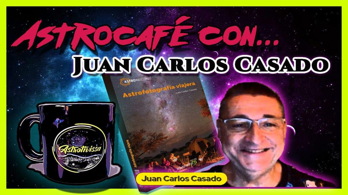 Astrocafé con… JUAN CARLOS CASADO | Astrofotografía sin secretos |