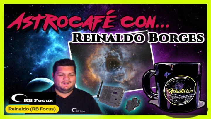 Astrocafé con… REINALDO BORGES de RB FOCUS | Astrofotografía sin secretos